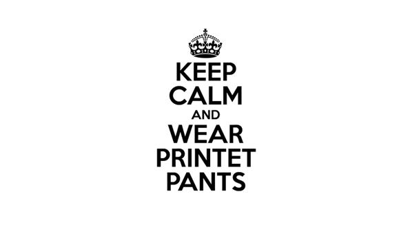 keepcalmandwearprintetpants